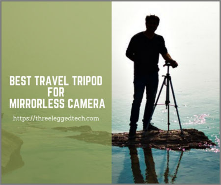 best travel tripod for mirrorless camera reiews